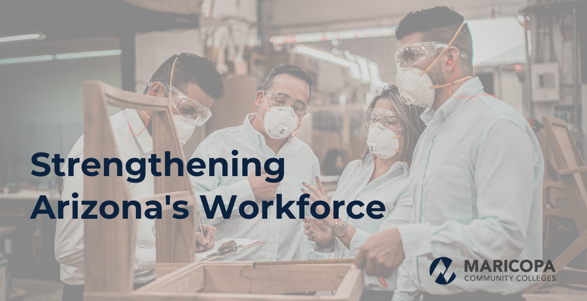 Image of three males and one female workers wearing masks in a manufacturing factory with a white screen overlay and the words Strengthening Arizona's Workforce in blue text with an MCCCD logo in the lower right corner