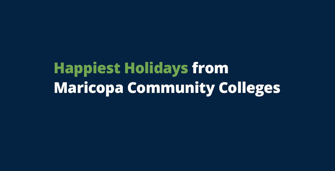 Happiest Holidays from Maricopa Community Colleges