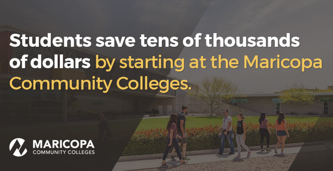 Students save tens of thousands of dollars by starting at the Maricopa Community Colleges