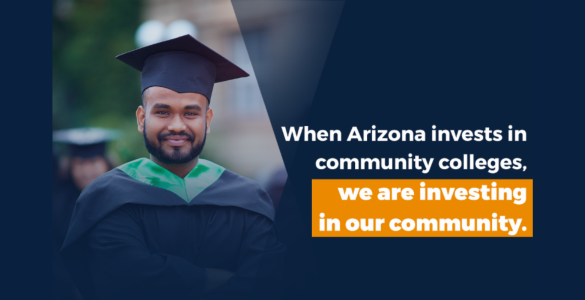 "Image with male graduate and the words ""When Arizona invests in community colleges, we are investing in our community"""